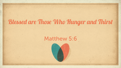 Blessed are those who hunger and thrist