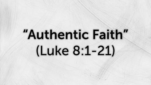 """Authentic Faith"" (Luke 8:1-21)"