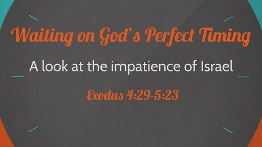(Exodus 4:29-5:23) Waiting on God's Perfect Timing