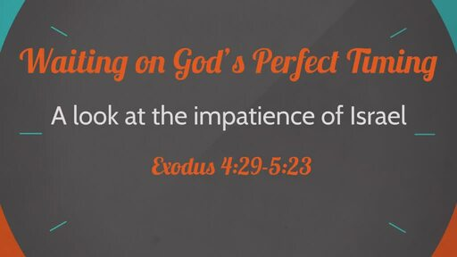 (Exodus 4:29-5:23) Waiting on God's Perfect Timing