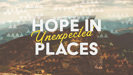 Hope In Unexpected Places