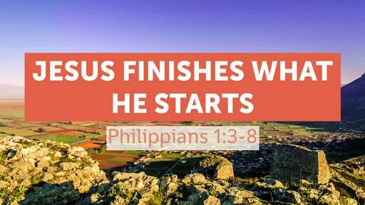 Jesus finishes what he starts