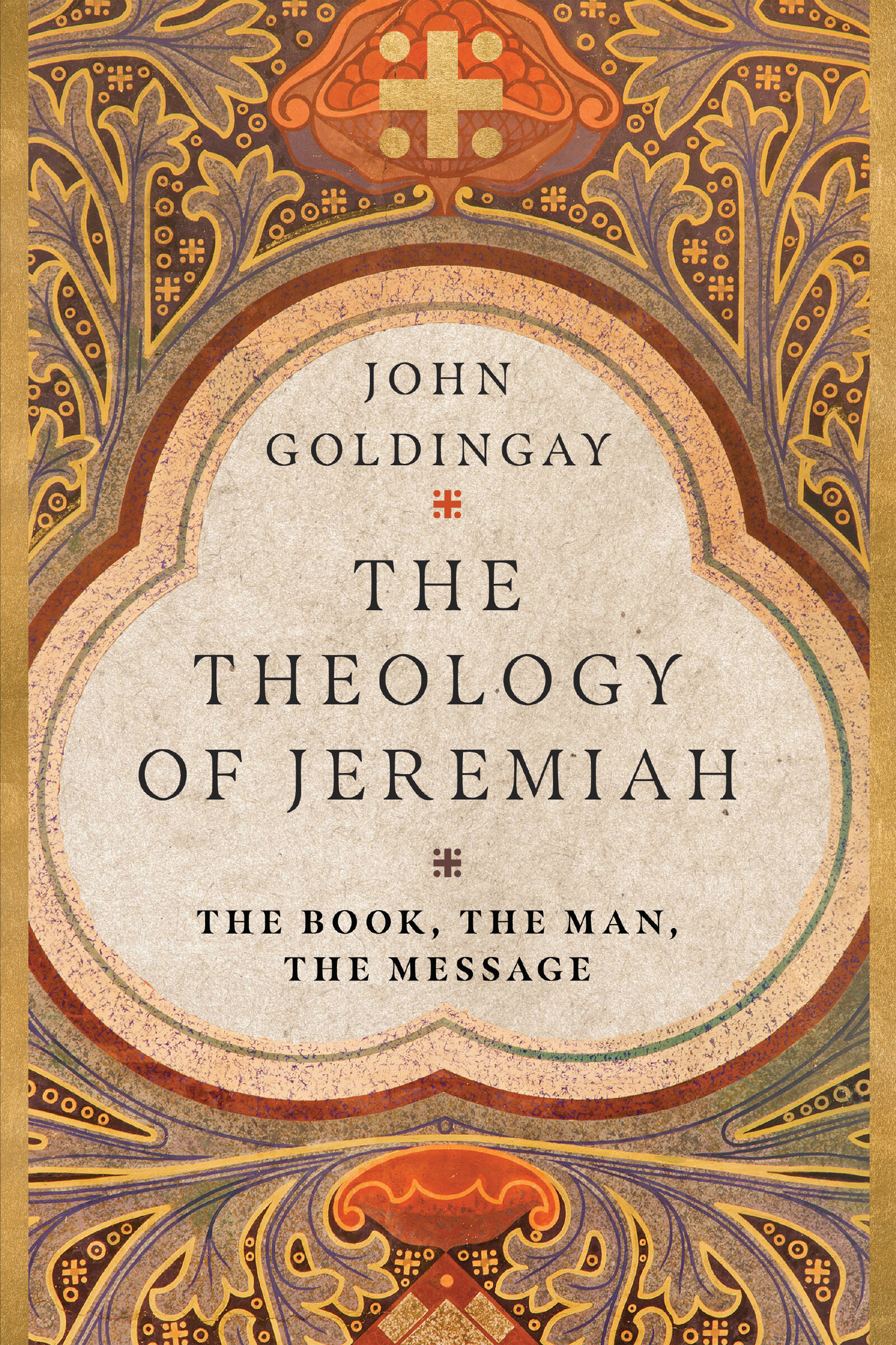 The Theology of Jeremiah: The Book, the Man, the Message