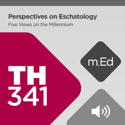 Mobile Ed: TH341 Perspectives on Eschatology: Five Views on the Millennium (audio)