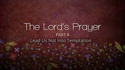 The Lord's Prayer – Part 8-Lead Us Not Into Temptation