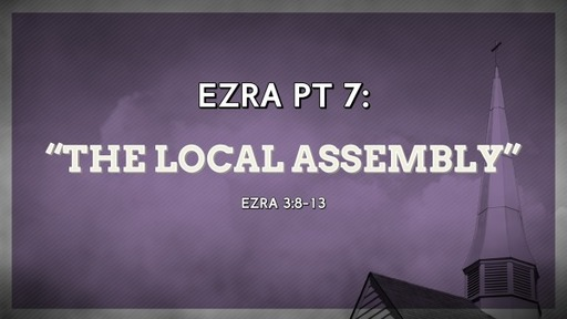 Ezra Pt 7: The Local Assembly