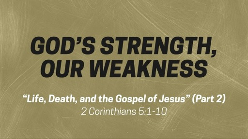 """God's Strength, Our Weakness: """"Life, Death, and the Gospel of Jesus"""" (Part 2)"""