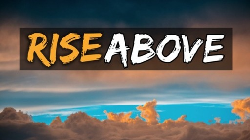 Rise Above By Laying Our Lives Down