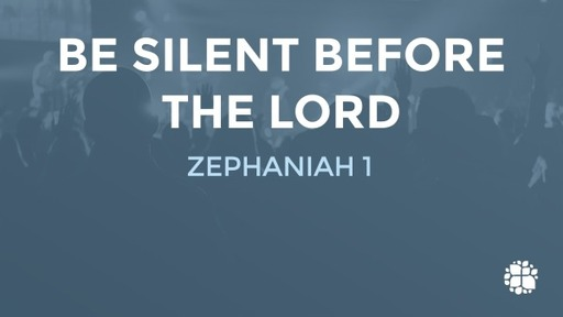 BE SILENT BEFORE THE LORD