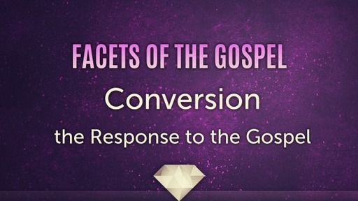 Conversion: The Response to the Gospel