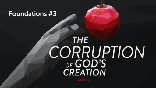 Foundations #3: The Corruption of God's Creation