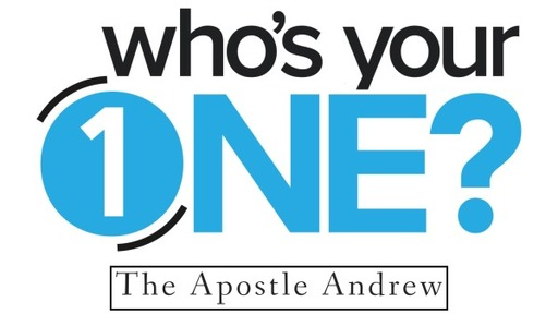 Who's Your One? Pt 5: The Apostle Andrew