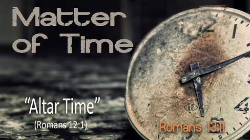 Matter of Time, part 4: Altar Time // Pastor David Spiegel