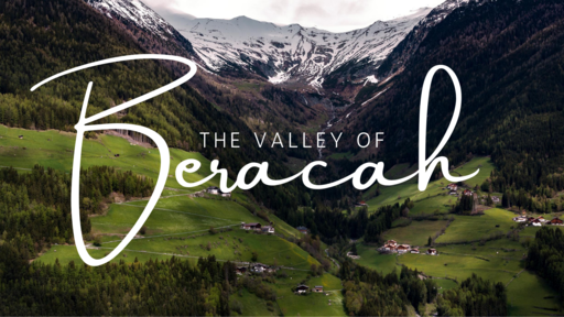 Part 7 - The Valley of Beracah (The Blessing)
