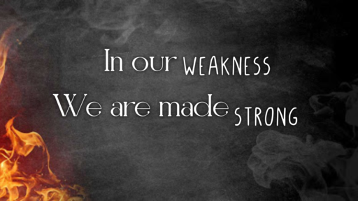 In our weakness we are made strong