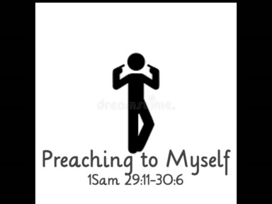 Preaching to Myself-1Sam 29:11-30:6