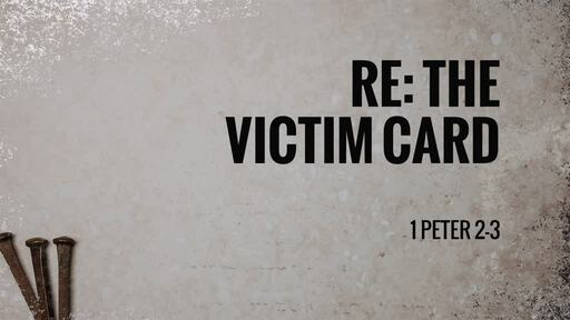RE: The Victim Card