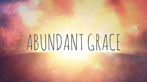 Abundant grace: Part 2
