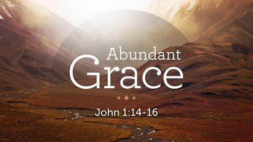 Abundant grace: Part 1