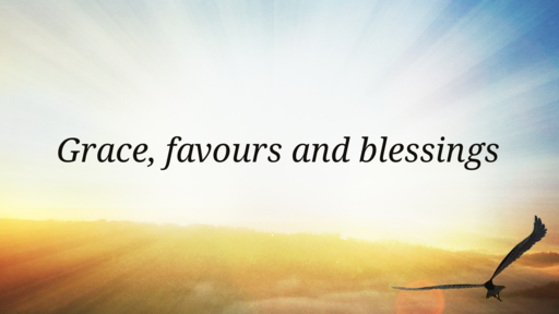 Grace, favours and blessings