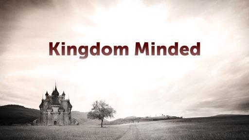 Kingdom minded (Part 2)