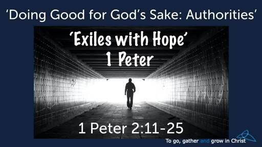 HTD - 2020-08-02 - 1 Peter 2:11-25 - Doing Good for God's Sake: Authorities
