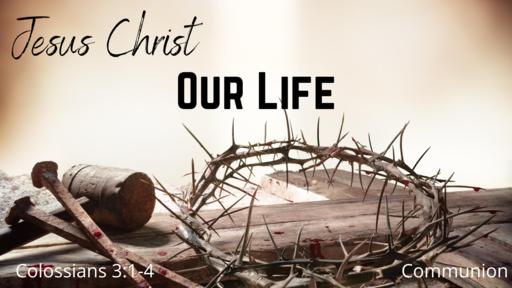 Jesus Christ Our Life