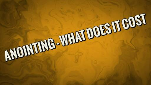 Anointing - What Does It Cost
