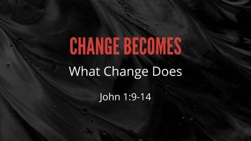 Change Becomes