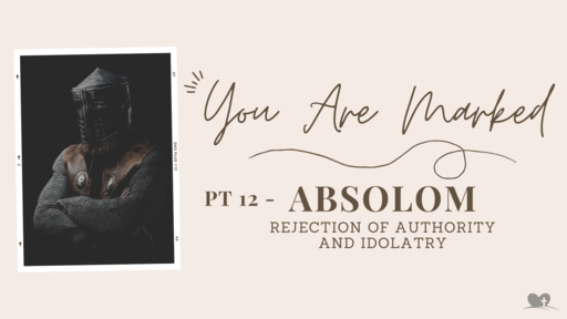 Part 12: Absalom - Rejection of Authority and Idolatry