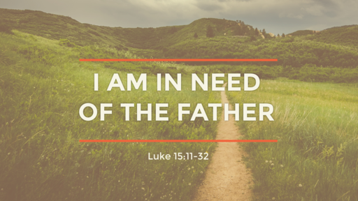 I Am in Need of the Father