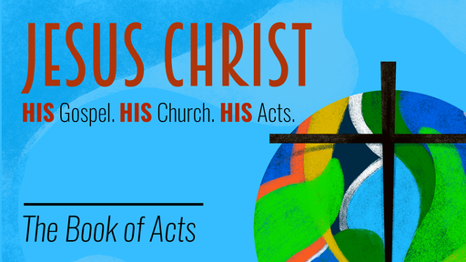 JESUS Christ... His Gospel. His Church. His Acts.