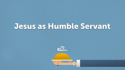 Jesus as Humble Servant