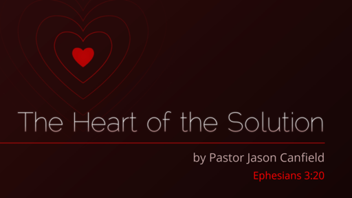 2020-08-08 The Heart of the Solution [Healing: Restoring the Broken #5] - Pastor Jason Canfield
