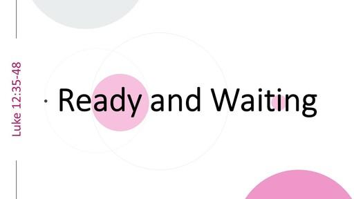 Luke 12:35-48 Ready and Waiting