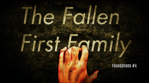 Foundations #4: The Fallen First Family