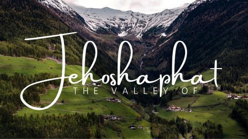 Part 8 - The Valley of Jehoshaphat (Decision)