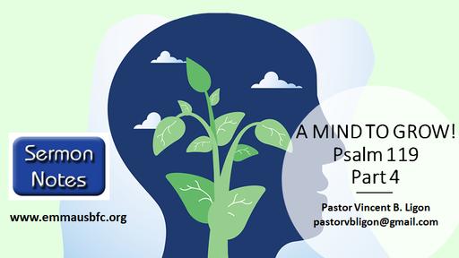 "'A MIND TO GROW"" - PSALM 119  - PART 4"