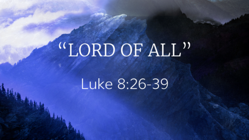 """Lord of All"" (Luke 8:26-39)"