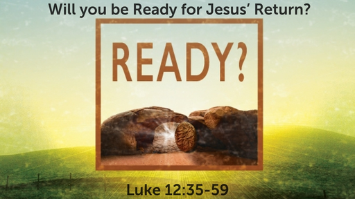 August  9, 2020 - Will you be Ready for Jesus' Return