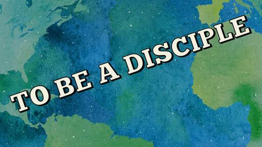 To Be A Disciple