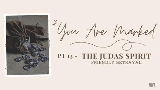 Part 13: The Judas Spirit-Friendly Betrayal