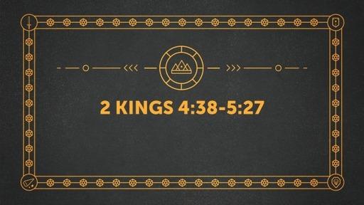 2 Kings 4:38-5:27