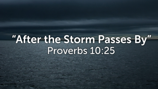 """After the Storm Passes By"" (Proverbs 10:25)"