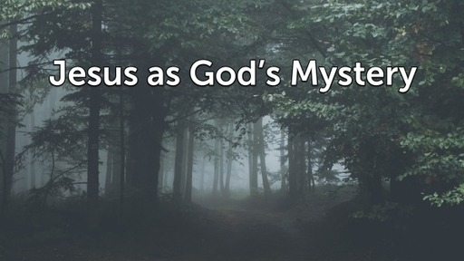 Jesus as God's Mystery