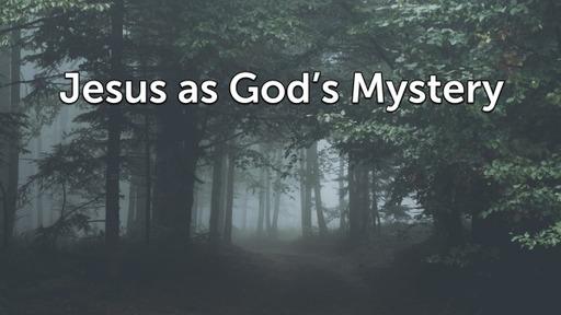 Jesus as God's Mystery