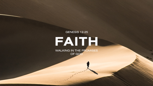 Genesis 12-25 - Faith - Walking in the Promises of God