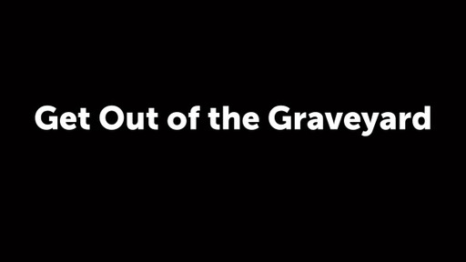 Get Out of the Graveyard