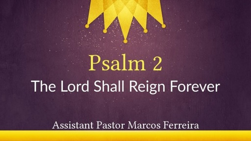 Psalm 2 - The Lord Shall Reign Forever