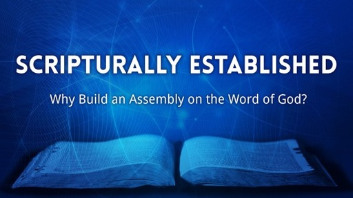 Scripturally Established: Why Build an Assembly on the Word of God?